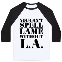 You Can't Spell Lame Without L.A.