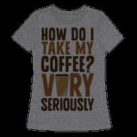How Do I Take My Coffee? Very Seriously