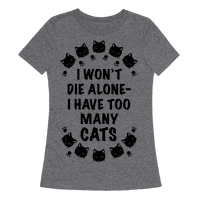 I Won't Die Alone , I Have Too Many Cats