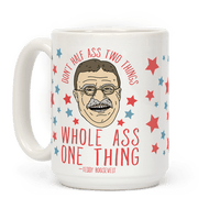 Don't Half Ass Two Things Whole Ass One Thing - Teddy Roosevelt