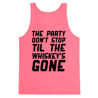 The Party Don't Stop Til The Whiskey's Gone Tank