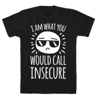 I Am What You Would Call Insecure