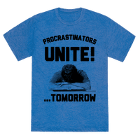 Procrastinators Unite! ....Tomorrow