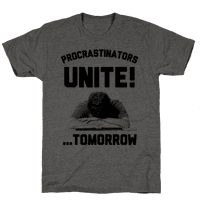 Procrastinators Unite! ....Tomorrow