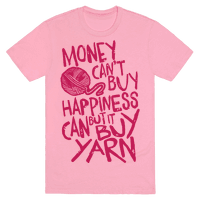 Money Can't Buy Happiness But It Can Buy Yarn Tee
