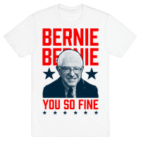 Bernie Bernie You So Fine Tee