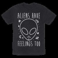 Aliens Have Feelings Too Tee