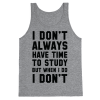 I Don't Always Have Time To Study But When I Do I Don't Tank