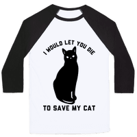 I Would Let You Die to Save My Cat