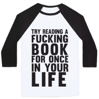 Try Reading A Fucking Book For Once In Your Life
