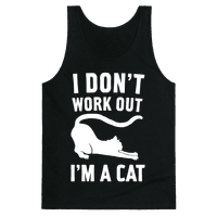 I Don't Work Out I'm A Cat
