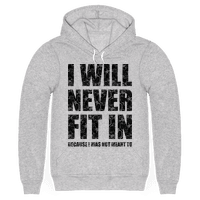 I Will Never Fit In (sweatshirt)