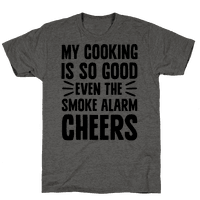 My Cooking Is So Good Even The Smoke Alarm Cheers