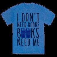 I Don't Need Books, Books Need Me Tee