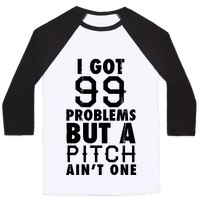 I Got 99 Problems But A Pitch Ain't One (Baseball Tee)