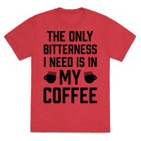 The Only Bitterness I Need Is In My Coffee