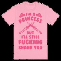 I'm A Princess But I'll Still Fucking Shank You