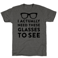 I Actually Need These Glasses To See