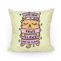 Cats Have Paws, Claws, and No Flaws Pillow