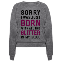 Sorry I Was Born With All This Glitter in My Blood