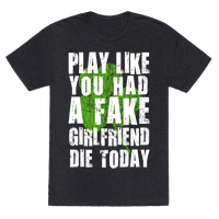 Play Like You Had a Fake Girlfriend Die Today