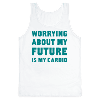 Worrying About My Future Is My Cardio