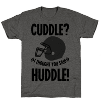 Cuddle?! I Thought you said Huddle!