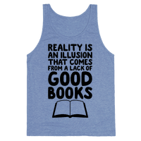 Reality Is An Illusion That Comes From A Lack Of Good Books