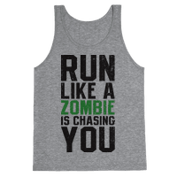 Run Like A Zombie Is Chasing You Tank
