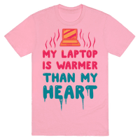 My Laptop Is Warmer Than My Heart