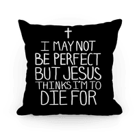 I May Not be Perfect but Jesus Thinks I'm to Die For Pillow