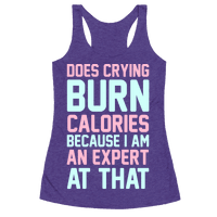 Does Crying Burn Calories Because I Am An Expert At That Racerback