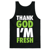 Thank God I'm Fresh