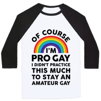 Of Course I'm Pro Gay