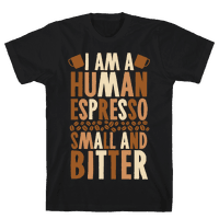 I Am A Human Espresso: Small And Bitter