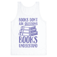 Books Don't Ask Questions Books Understand