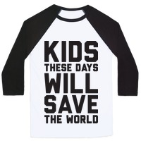 b6b7d3bb Kids These Days Will Save The World Baseball Tee | LookHUMAN