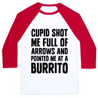 Cupid Shot Me Full Of Arrows And Pointed Me At A Burrito