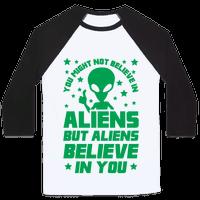 You Might Not Believe In Aliens But Aliens Believe In You Baseball