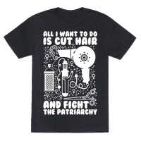 All I Want to Do is Cut Hair and Fight the Patriarchy Tee