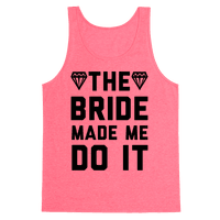 The Bride Made Me Do It Tank