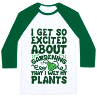 I Get So Excited About Gardening I Wet My Plants