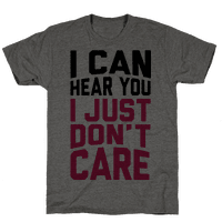 I Can Hear You I Just Don't Care Tee
