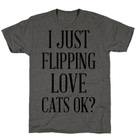 I Just Flipping Love Cats Ok Tee