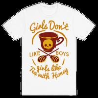 Girls Don't Like Boys Girls Like Tea With Honey