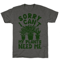Sorry I Can't My Plants Need Me Tee