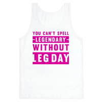 You Can't Spell Legendary Without Leg Day