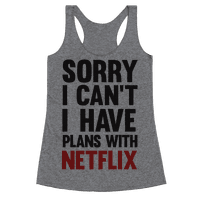 Sorry I Can't I Have Plans With Netflix Racerback