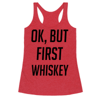 Ok, But First Whiskey