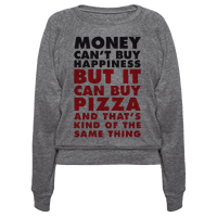 Money Can't Buy Happiness But It Can Buy Pizza